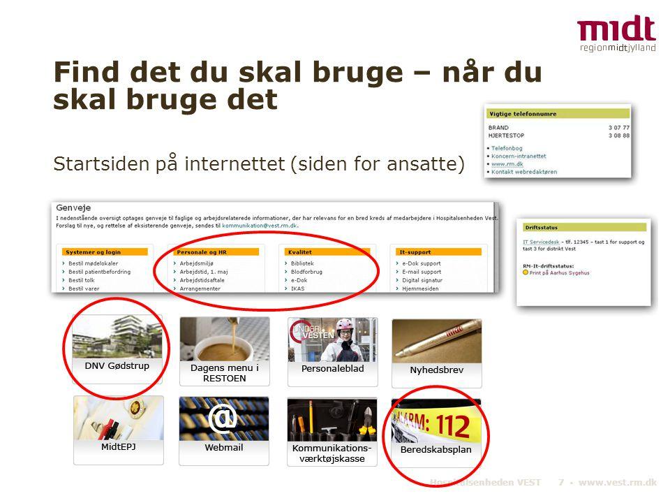 Hospitalsenheden VEST 7 ▪ www.vest.rm.dk Find det du skal bruge – når du skal bruge det Startsiden på internettet (siden for ansatte)