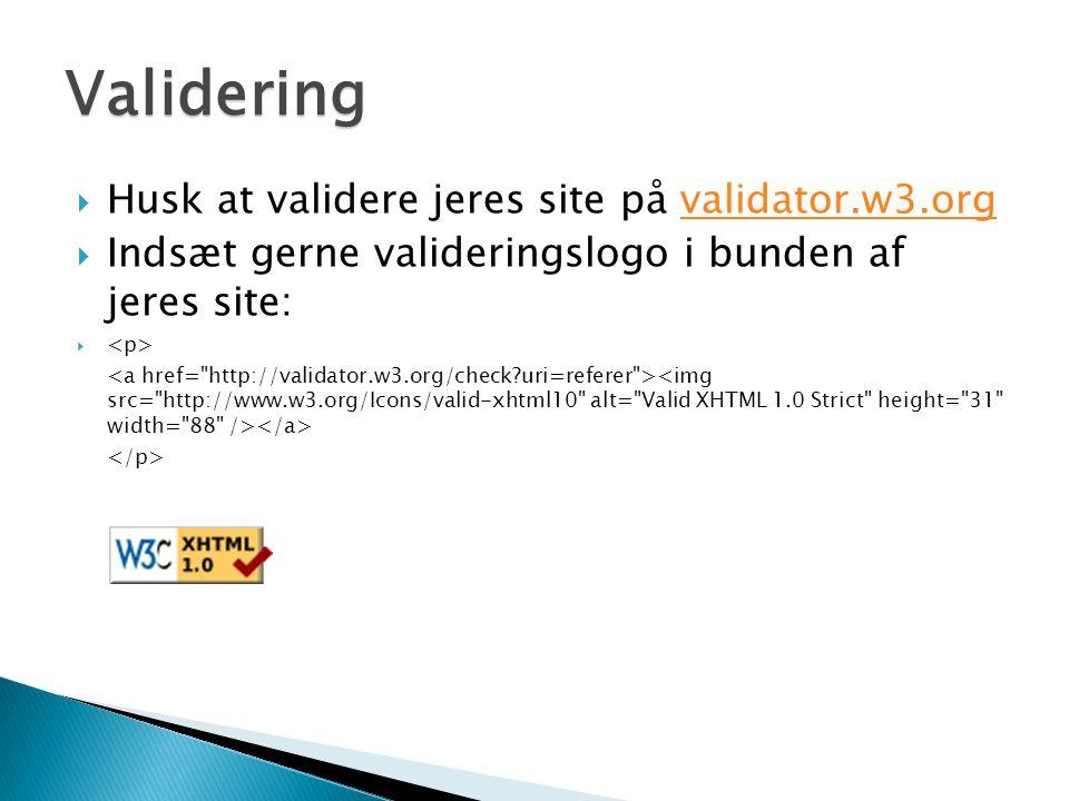  Husk at validere jeres site på validator.w3.orgvalidator.w3.org  Indsæt gerne valideringslogo i bunden af jeres site:  Validering