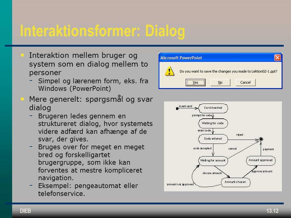 DIEB13.12 Interaktionsformer: Dialog Interaktion mellem bruger og system som en dialog mellem to personer  Simpel og lærenem form, eks.