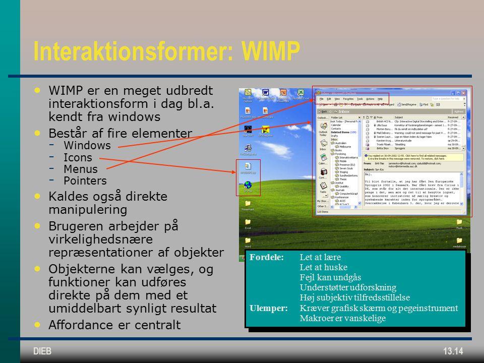 DIEB13.14 Interaktionsformer: WIMP WIMP er en meget udbredt interaktionsform i dag bl.a.