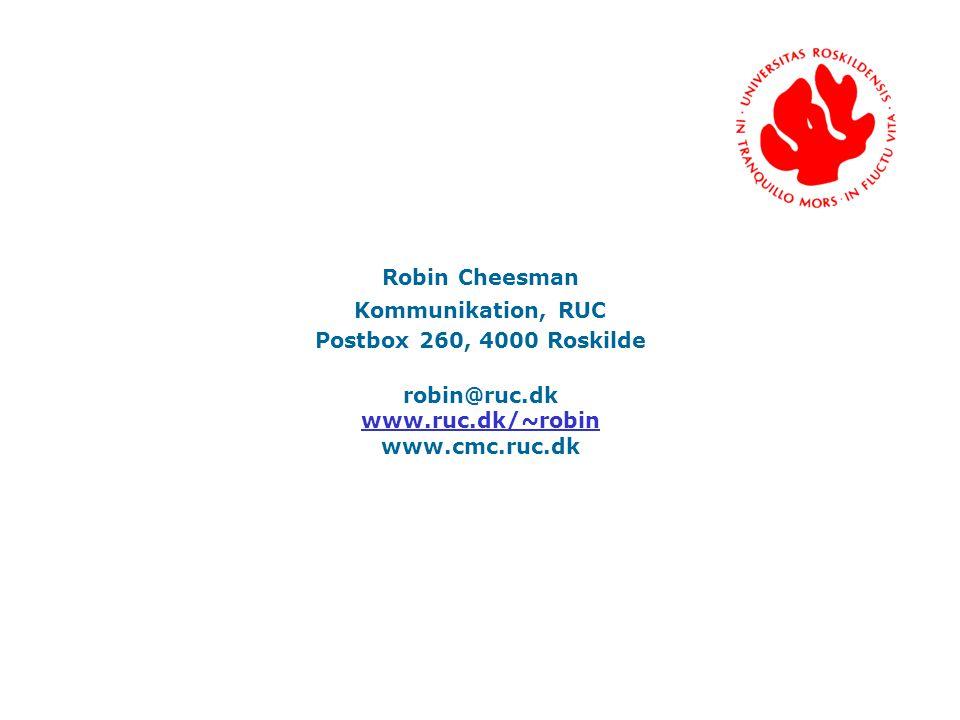 Robin Cheesman Kommunikation, RUC Postbox 260, 4000 Roskilde robin@ruc.dk www.ruc.dk/~robin www.cmc.ruc.dk