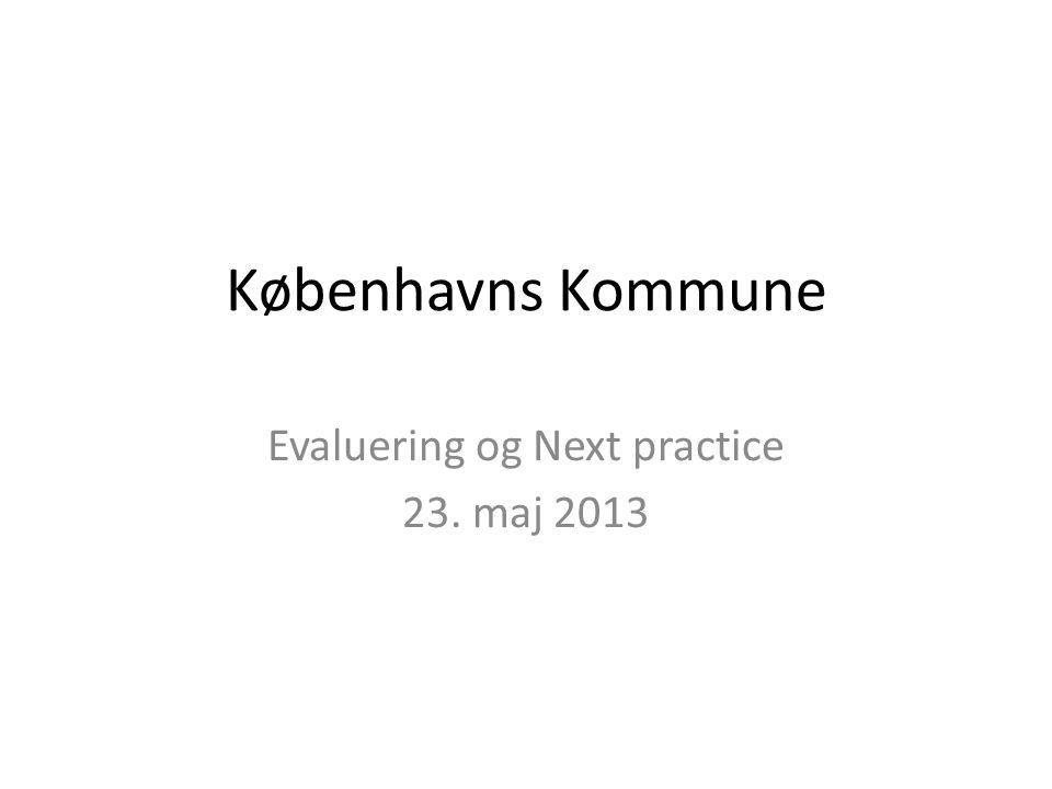 Københavns Kommune Evaluering og Next practice 23. maj 2013