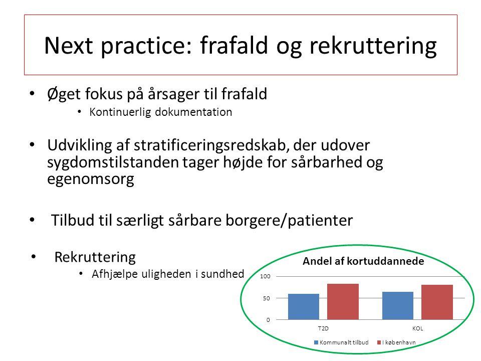 Next practice: frafald og rekruttering Øget fokus på årsager til frafald Kontinuerlig dokumentation Udvikling af stratificeringsredskab, der udover sygdomstilstanden tager højde for sårbarhed og egenomsorg Tilbud til særligt sårbare borgere/patienter Rekruttering Afhjælpe uligheden i sundhed