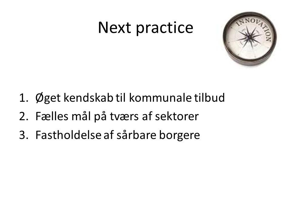 Next practice 1.Øget kendskab til kommunale tilbud 2.Fælles mål på tværs af sektorer 3.Fastholdelse af sårbare borgere