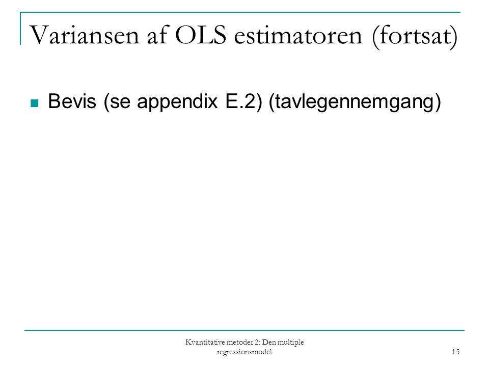Kvantitative metoder 2: Den multiple regressionsmodel 15 Variansen af OLS estimatoren (fortsat) Bevis (se appendix E.2) (tavlegennemgang)