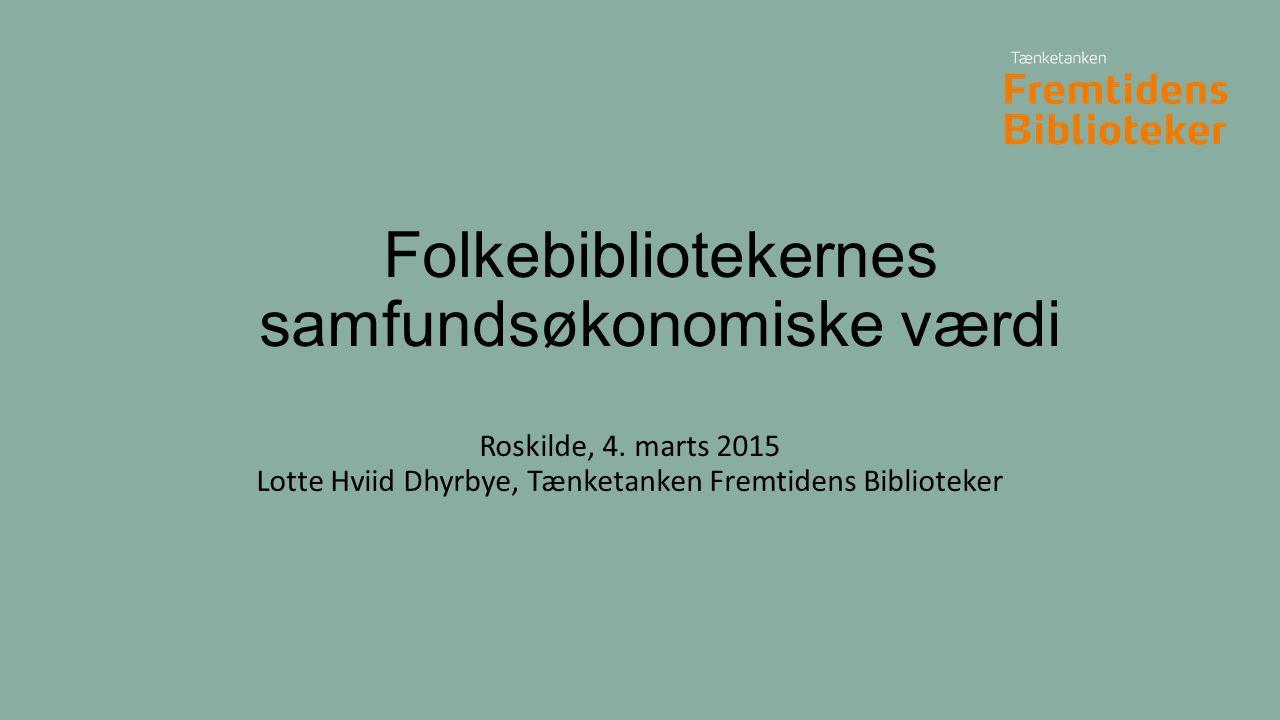 Folkebibliotekernes samfundsøkonomiske værdi Roskilde, 4.