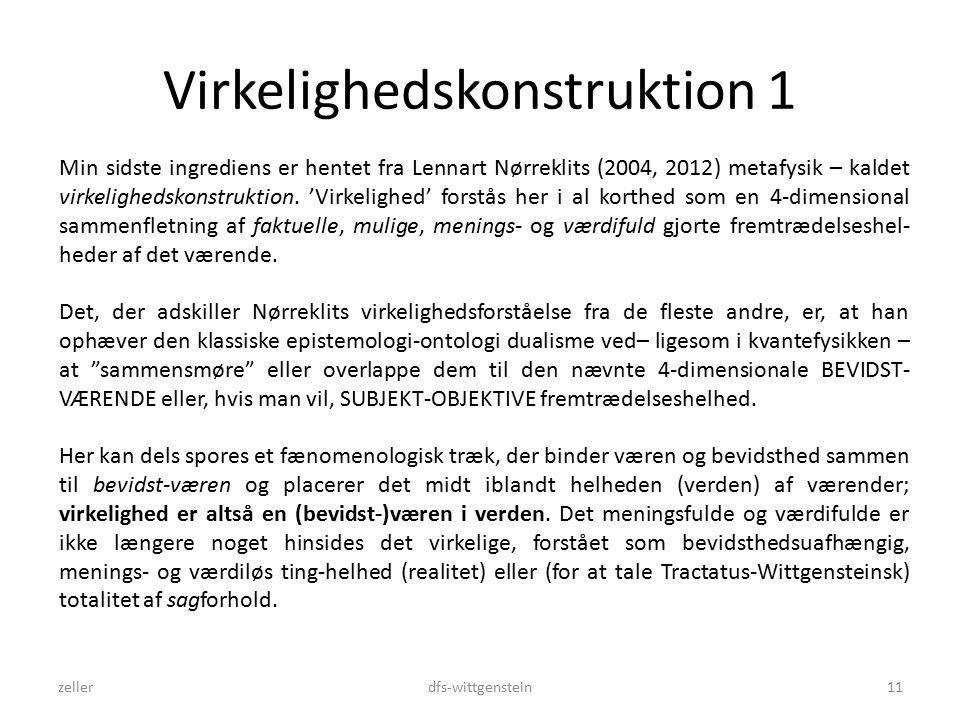Virkelighedskonstruktion 1 zellerdfs-wittgenstein11 Min sidste ingrediens er hentet fra Lennart Nørreklits (2004, 2012) metafysik – kaldet virkelighedskonstruktion.