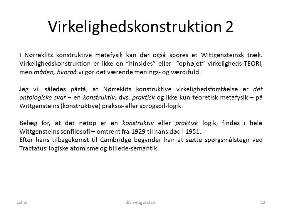 Virkelighedskonstruktion 2 zellerdfs-wittgenstein12 I Nørreklits konstruktive metafysik kan der også spores et Wittgensteinsk træk.