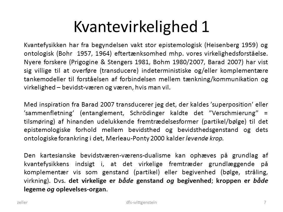 Kvantevirkelighed 1 zellerdfs-wittgenstein7 Kvantefysikken har fra begyndelsen vakt stor epistemologisk (Heisenberg 1959) og ontologisk (Bohr 1957, 1964) eftertænksomhed mhp.