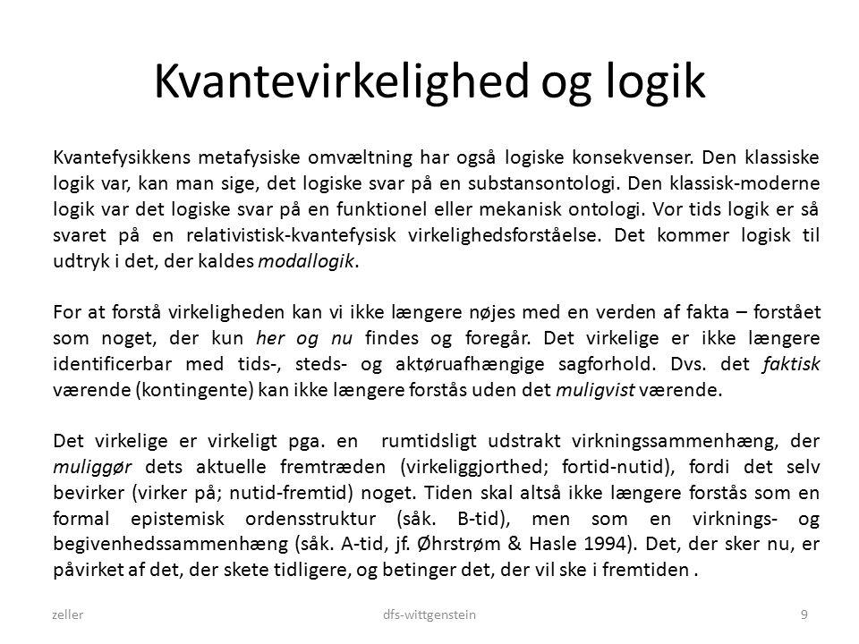 Kvantevirkelighed og logik zellerdfs-wittgenstein9 Kvantefysikkens metafysiske omvæltning har også logiske konsekvenser.