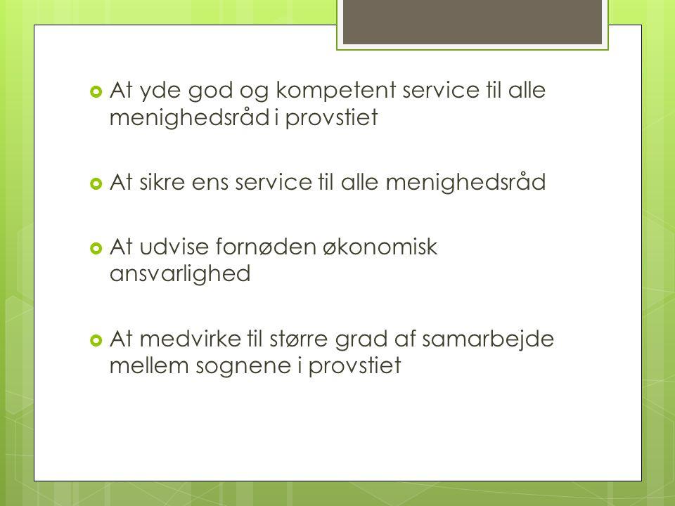  At yde god og kompetent service til alle menighedsråd i provstiet  At sikre ens service til alle menighedsråd  At udvise fornøden økonomisk ansvarlighed  At medvirke til større grad af samarbejde mellem sognene i provstiet