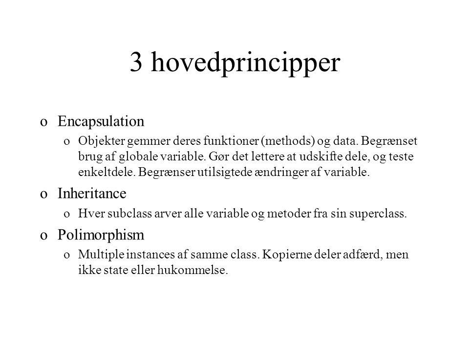 3 hovedprincipper oEncapsulation oObjekter gemmer deres funktioner (methods) og data.
