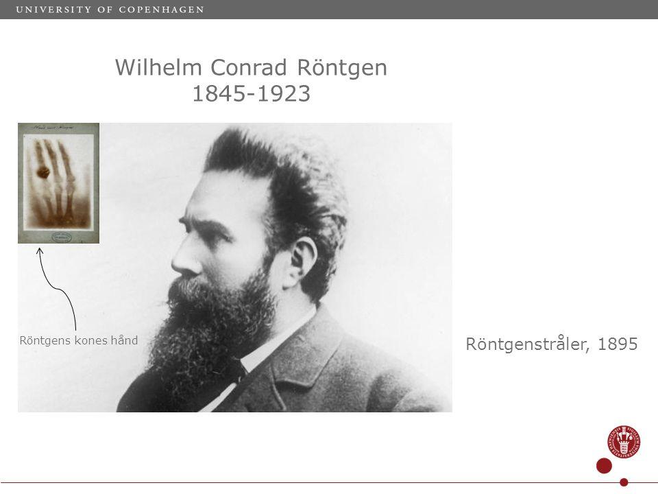 Wilhelm Conrad Röntgen 1845-1923 Röntgenstråler, 1895 Röntgens kones hånd