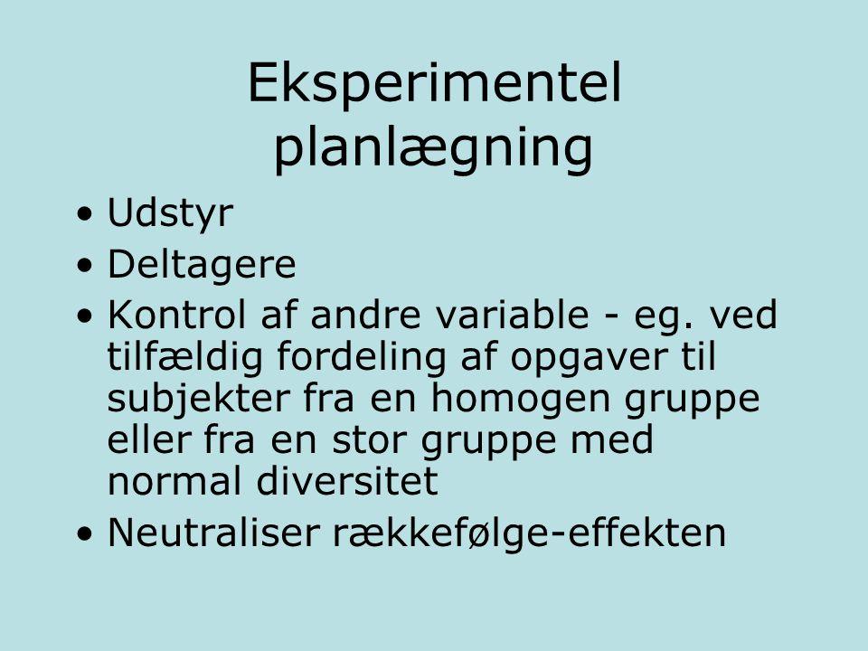 Eksperimentel planlægning Udstyr Deltagere Kontrol af andre variable - eg.