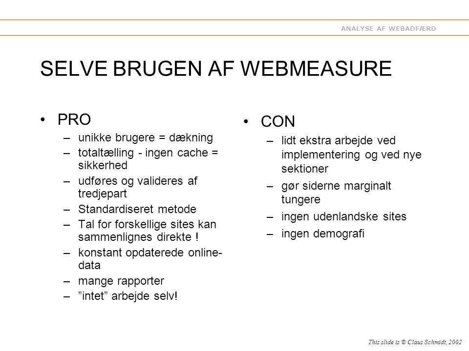 ANALYSE AF WEBADFÆRD SELVE BRUGEN AF WEBMEASURE PRO –unikke brugere = dækning –totaltælling - ingen cache = sikkerhed –udføres og valideres af tredjepart –Standardiseret metode –Tal for forskellige sites kan sammenlignes direkte .