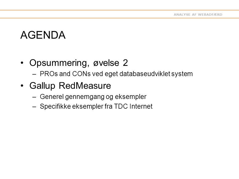 ANALYSE AF WEBADFÆRD AGENDA Opsummering, øvelse 2 –PROs and CONs ved eget databaseudviklet system Gallup RedMeasure –Generel gennemgang og eksempler –Specifikke eksempler fra TDC Internet