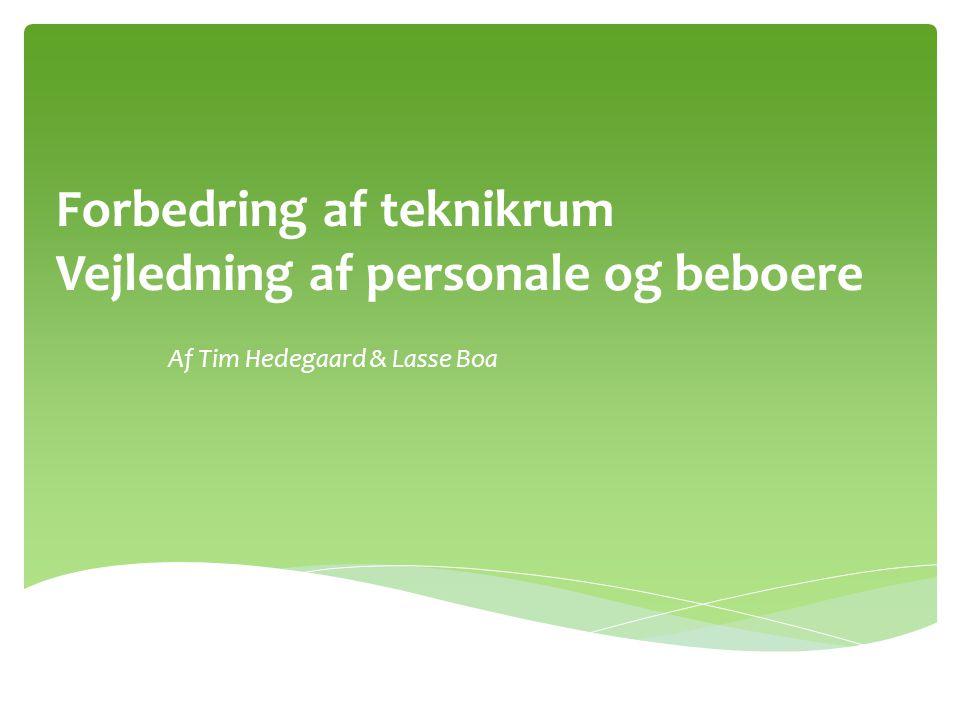 Forbedring af teknikrum Vejledning af personale og beboere Af Tim Hedegaard & Lasse Boa