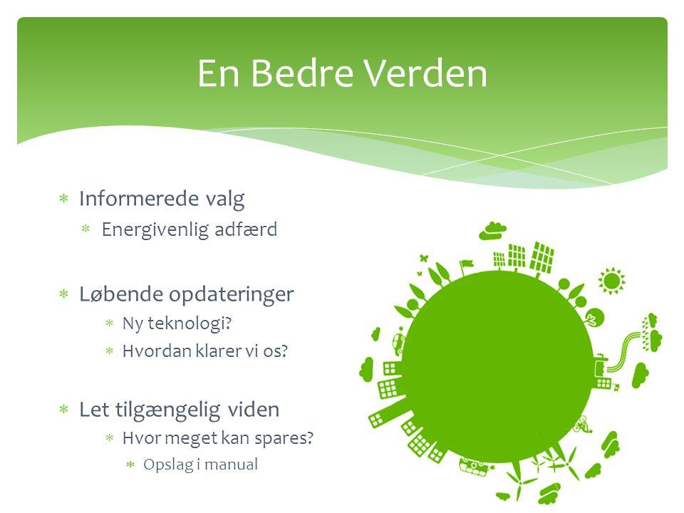 En Bedre Verden  Informerede valg  Energivenlig adfærd  Løbende opdateringer  Ny teknologi.