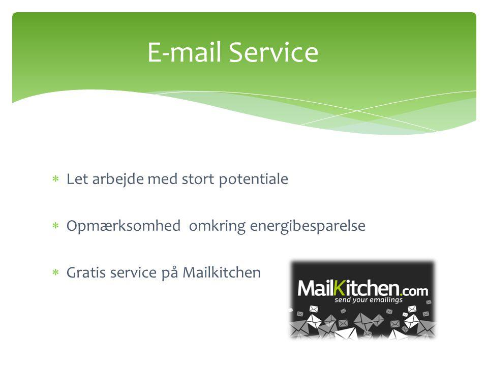 E-mail Service  Let arbejde med stort potentiale  Opmærksomhed omkring energibesparelse  Gratis service på Mailkitchen