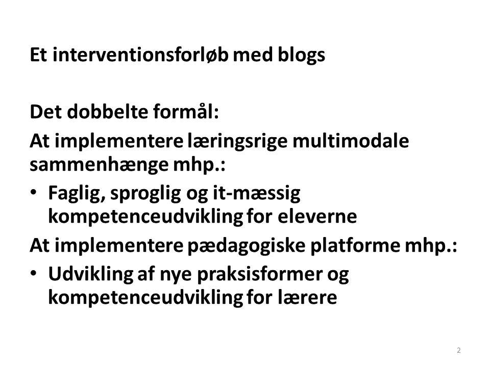 Et interventionsforløb med blogs Det dobbelte formål: At implementere læringsrige multimodale sammenhænge mhp.: Faglig, sproglig og it-mæssig kompetenceudvikling for eleverne At implementere pædagogiske platforme mhp.: Udvikling af nye praksisformer og kompetenceudvikling for lærere 2