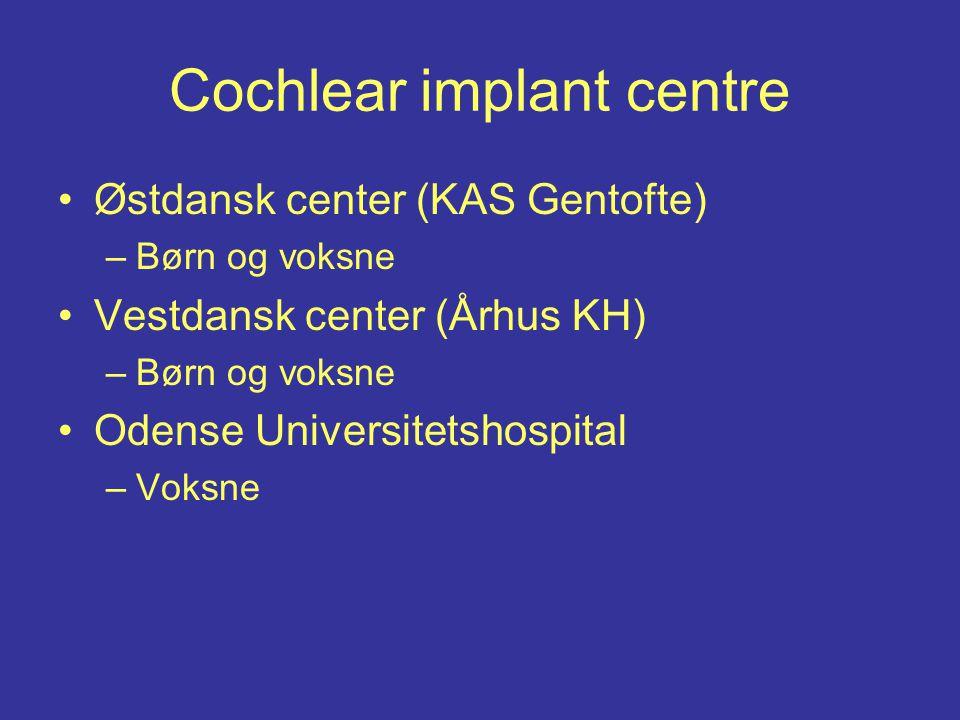 Cochlear implant centre Østdansk center (KAS Gentofte) –Børn og voksne Vestdansk center (Århus KH) –Børn og voksne Odense Universitetshospital –Voksne
