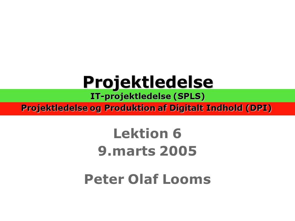 Projektledelse IT-projektledelse (SPLS) Projektledelse og Produktion af Digitalt Indhold (DPI) Projektledelse IT-projektledelse (SPLS) Projektledelse og Produktion af Digitalt Indhold (DPI) Lektion 6 9.marts 2005 Peter Olaf Looms