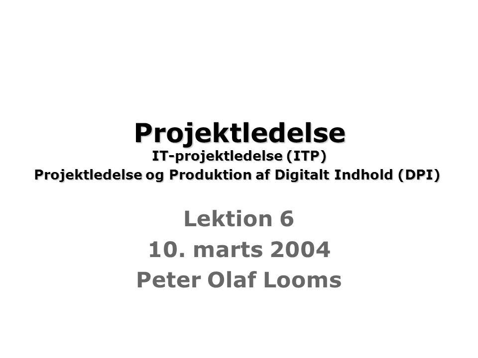 Projektledelse IT-projektledelse (ITP) Projektledelse og Produktion af Digitalt Indhold (DPI) Projektledelse IT-projektledelse (ITP) Projektledelse og Produktion af Digitalt Indhold (DPI) Lektion 6 10.