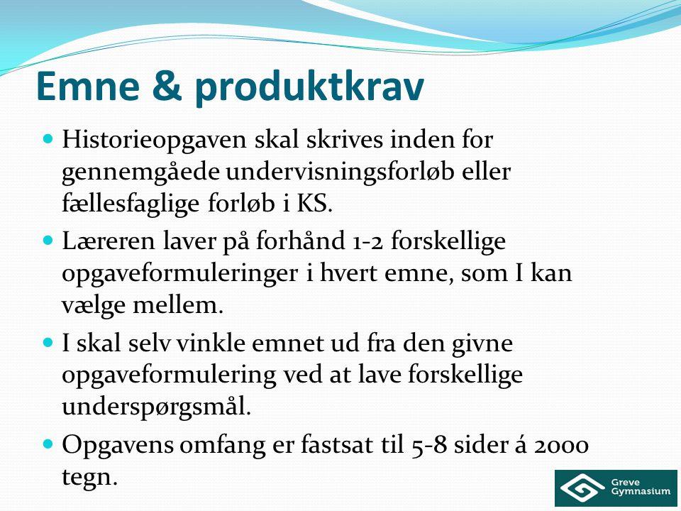 Emne & produktkrav Historieopgaven skal skrives inden for gennemgåede undervisningsforløb eller fællesfaglige forløb i KS.