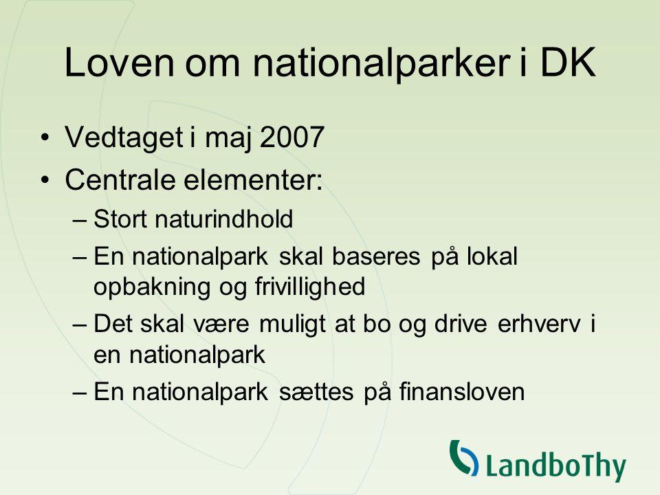 Loven om nationalparker i DK Vedtaget i maj 2007 Centrale elementer: –Stort naturindhold –En nationalpark skal baseres på lokal opbakning og frivillighed –Det skal være muligt at bo og drive erhverv i en nationalpark –En nationalpark sættes på finansloven