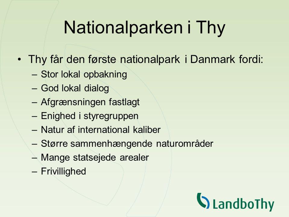 Nationalparken i Thy Thy får den første nationalpark i Danmark fordi: –Stor lokal opbakning –God lokal dialog –Afgrænsningen fastlagt –Enighed i styregruppen –Natur af international kaliber –Større sammenhængende naturområder –Mange statsejede arealer –Frivillighed
