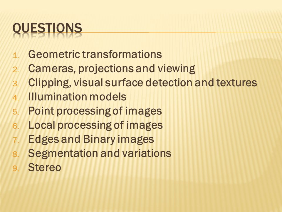 1. Geometric transformations 2. Cameras, projections and viewing 3.