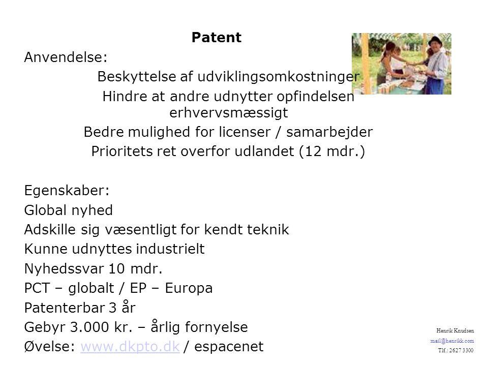 Patent Anvendelse: Beskyttelse af udviklingsomkostninger Hindre at andre udnytter opfindelsen erhvervsmæssigt Bedre mulighed for licenser / samarbejder Prioritets ret overfor udlandet (12 mdr.) Egenskaber: Global nyhed Adskille sig væsentligt for kendt teknik Kunne udnyttes industrielt Nyhedssvar 10 mdr.