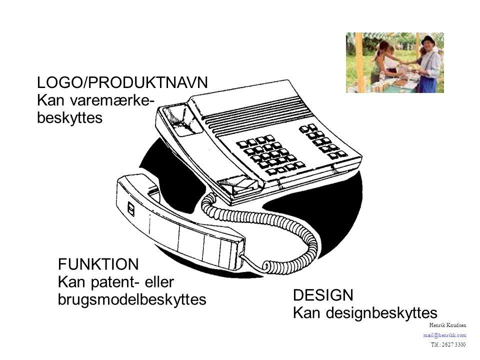 DESIGN Kan designbeskyttes LOGO/PRODUKTNAVN Kan varemærke- beskyttes FUNKTION Kan patent- eller brugsmodelbeskyttes Henrik Knudsen mail@henrikk.com Tlf.: 2627 3300