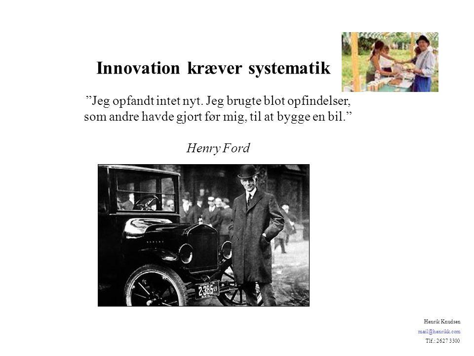 Innovation kræver systematik Jeg opfandt intet nyt.