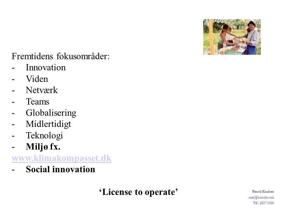 Fremtidens fokusområder: -Innovation -Viden -Netværk -Teams -Globalisering -Midlertidigt -Teknologi -Miljø fx.