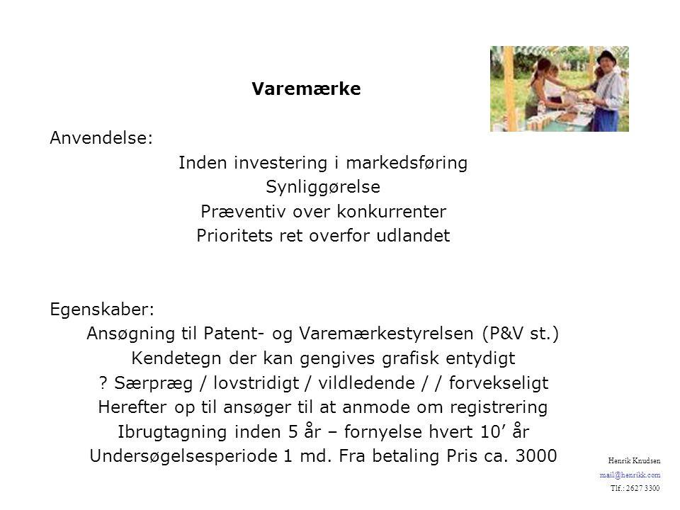 Varemærke Anvendelse: Inden investering i markedsføring Synliggørelse Præventiv over konkurrenter Prioritets ret overfor udlandet Egenskaber: Ansøgning til Patent- og Varemærkestyrelsen (P&V st.) Kendetegn der kan gengives grafisk entydigt .