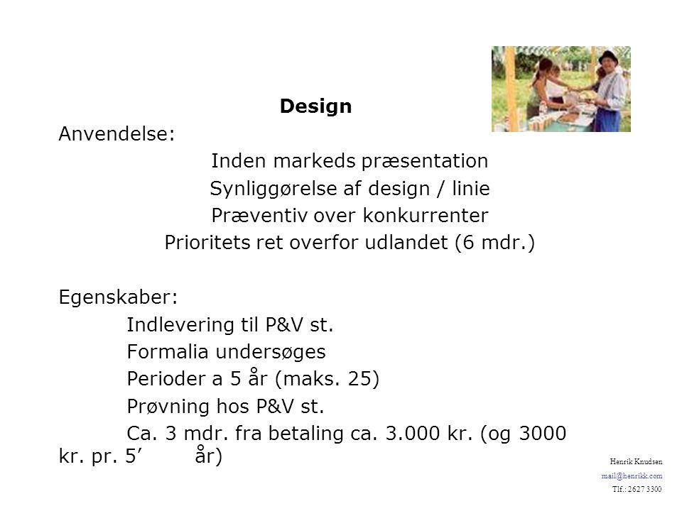Design Anvendelse: Inden markeds præsentation Synliggørelse af design / linie Præventiv over konkurrenter Prioritets ret overfor udlandet (6 mdr.) Egenskaber: Indlevering til P&V st.