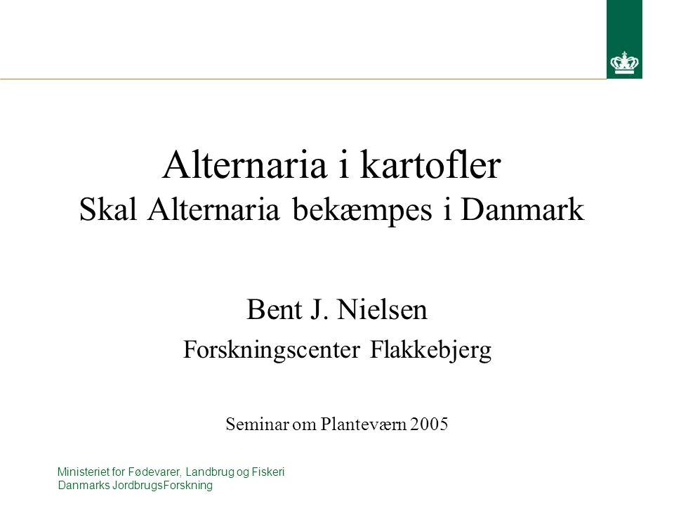 Ministeriet for Fødevarer, Landbrug og Fiskeri Danmarks JordbrugsForskning Alternaria i kartofler Skal Alternaria bekæmpes i Danmark Bent J.