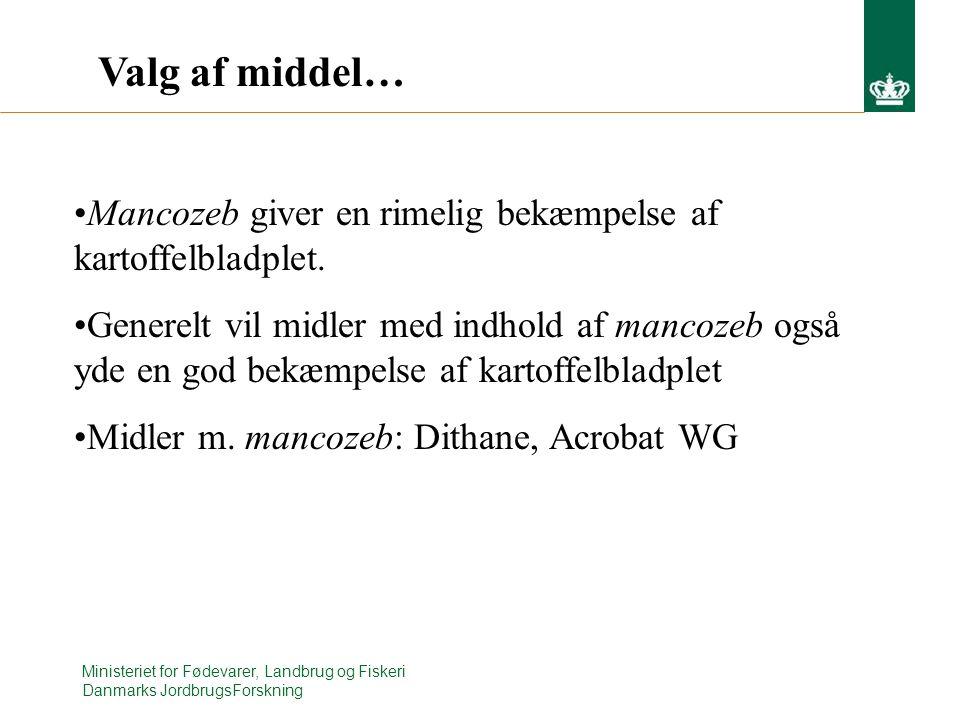 Ministeriet for Fødevarer, Landbrug og Fiskeri Danmarks JordbrugsForskning Valg af middel… Mancozeb giver en rimelig bekæmpelse af kartoffelbladplet.