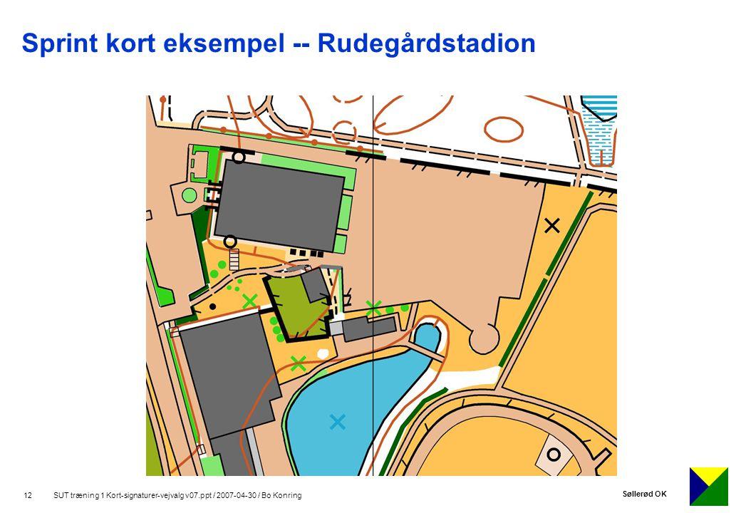Søllerød OK 12 SUT træning 1 Kort-signaturer-vejvalg v07.ppt / 2007-04-30 / Bo Konring Sprint kort eksempel -- Rudegårdstadion