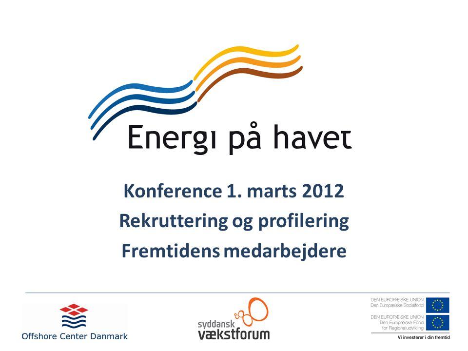 Konference 1. marts 2012 Rekruttering og profilering Fremtidens medarbejdere