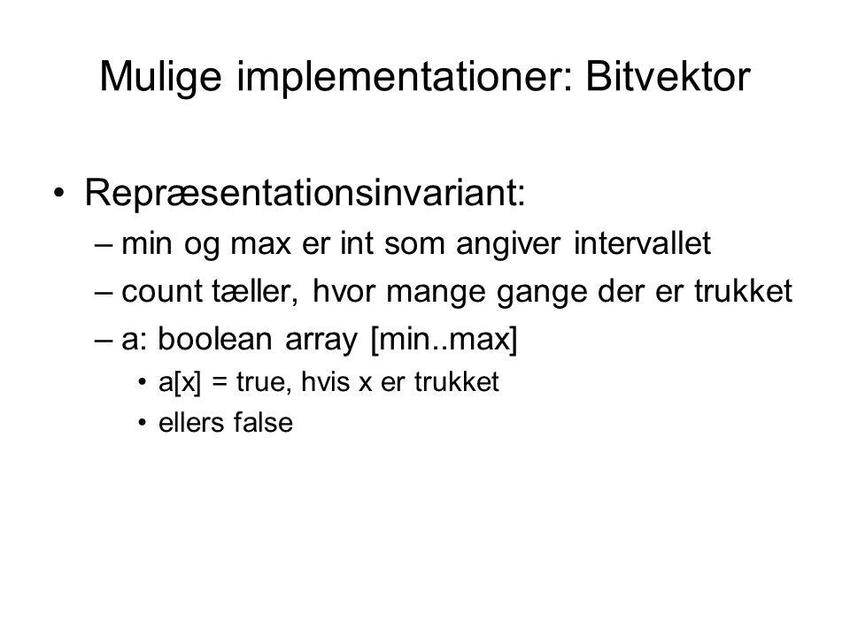 Mulige implementationer: Bitvektor Repræsentationsinvariant: –min og max er int som angiver intervallet –count tæller, hvor mange gange der er trukket –a: boolean array [min..max] a[x] = true, hvis x er trukket ellers false