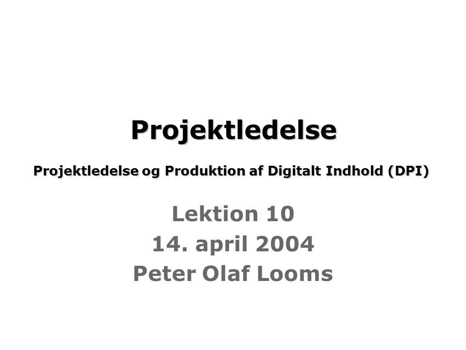 - 1 - PDI-F2004 Projektledelse og Produktion af Digitalt Indhold Peter Olaf Looms