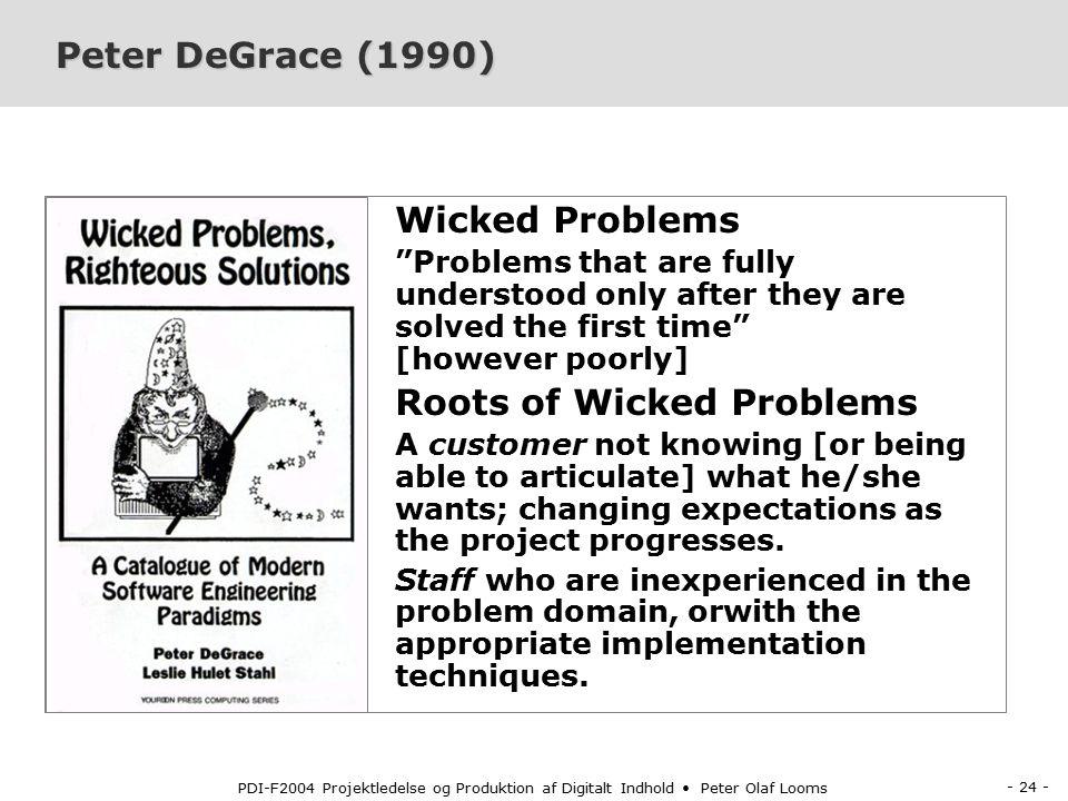 - 23 - PDI-F2004 Projektledelse og Produktion af Digitalt Indhold Peter Olaf Looms Peter Naur (1985) Peter Naur (1985) Programming as theory building.