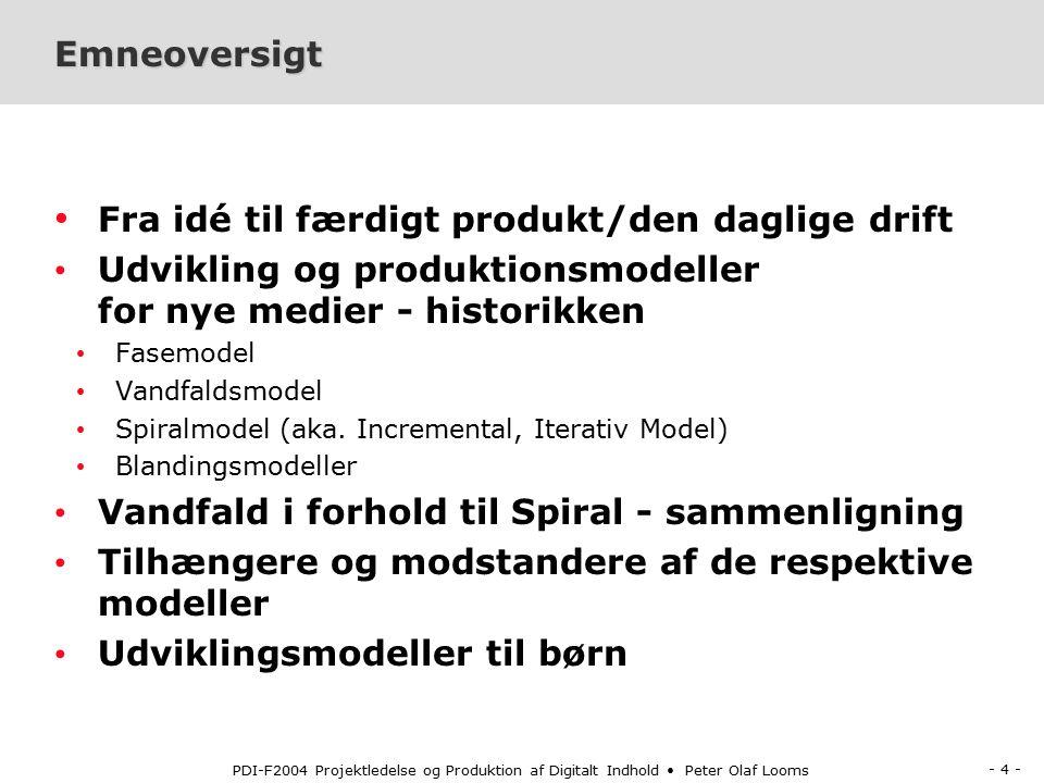 - 3 - PDI-F2004 Projektledelse og Produktion af Digitalt Indhold Peter Olaf Looms Dagens program Modeller 9:00-10:15 10:20-10:35 10:35 -12:00 12:00-13:00 13:00 -15:00 Intro om Peter samt forelæsning - del 1 Pause Gruppearbejde + Efterbehandling FROKOST Grupperne arbejder med deres projekter og forberedelse til feltarbejde