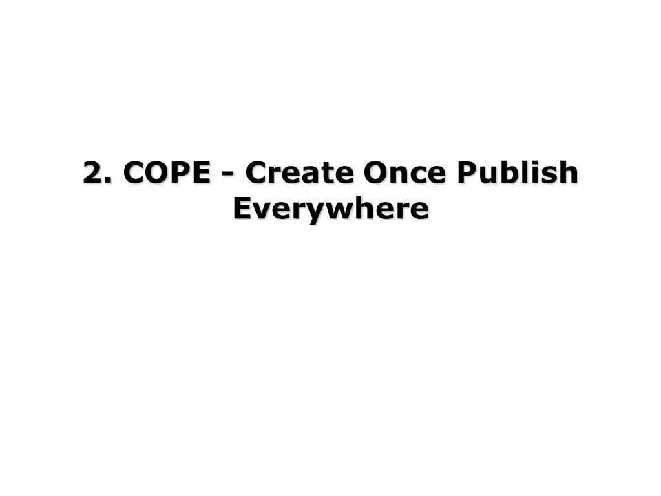 2. COPE - Create Once Publish Everywhere