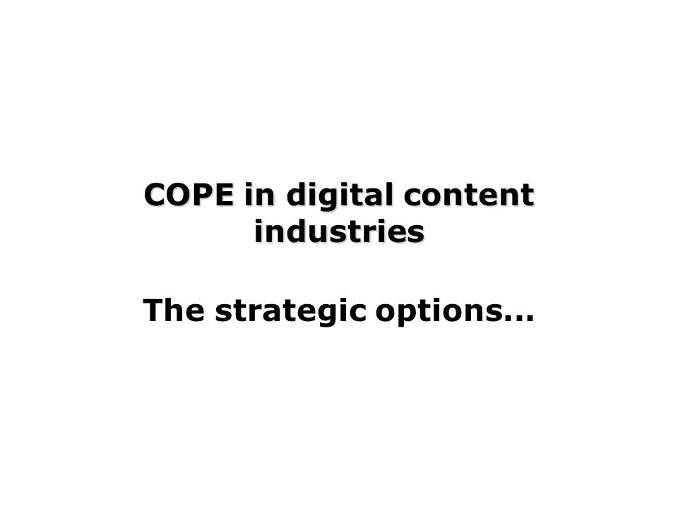 COPE in digital content industries The strategic options...