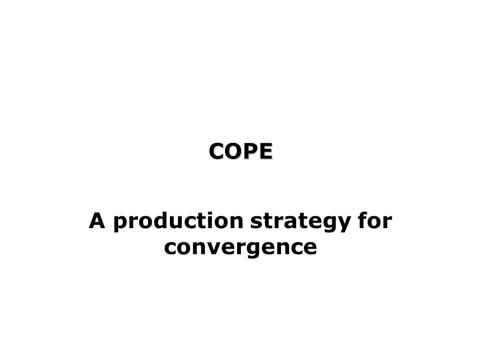 COPE A production strategy for convergence
