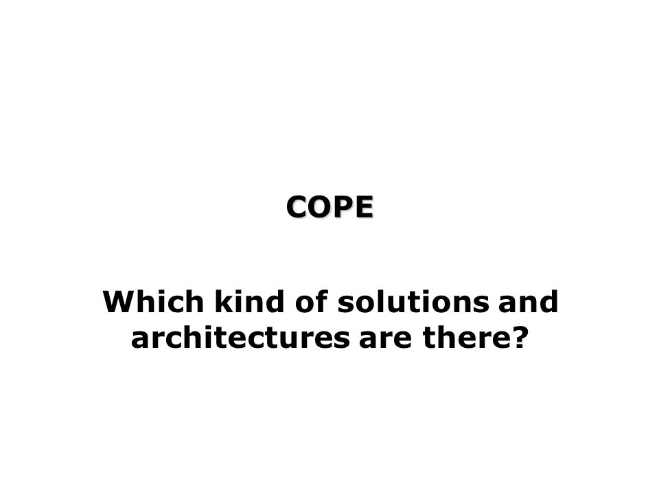 COPE Which kind of solutions and architectures are there