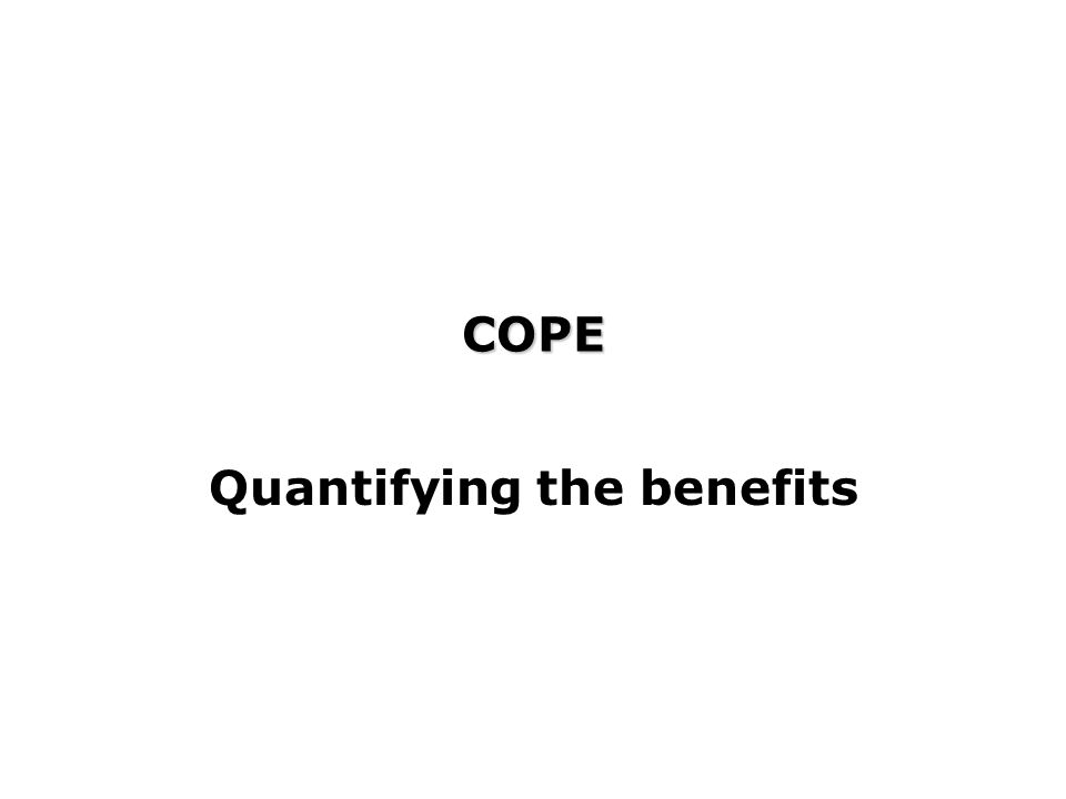COPE Quantifying the benefits